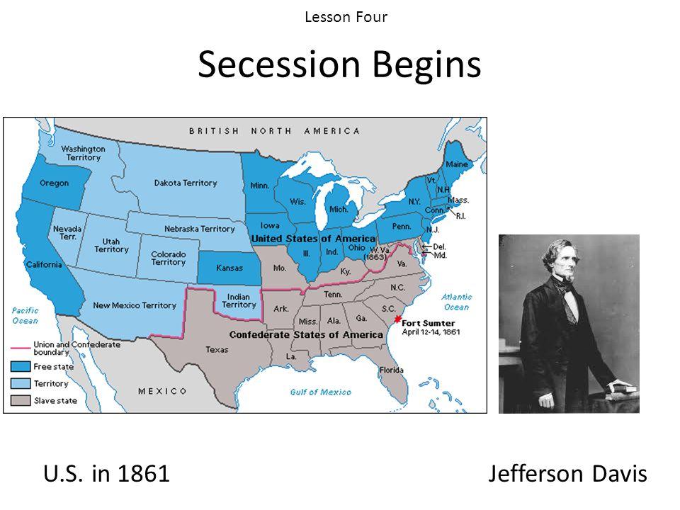 Lesson Four Secession Begins U.S. in 1861 Jefferson Davis