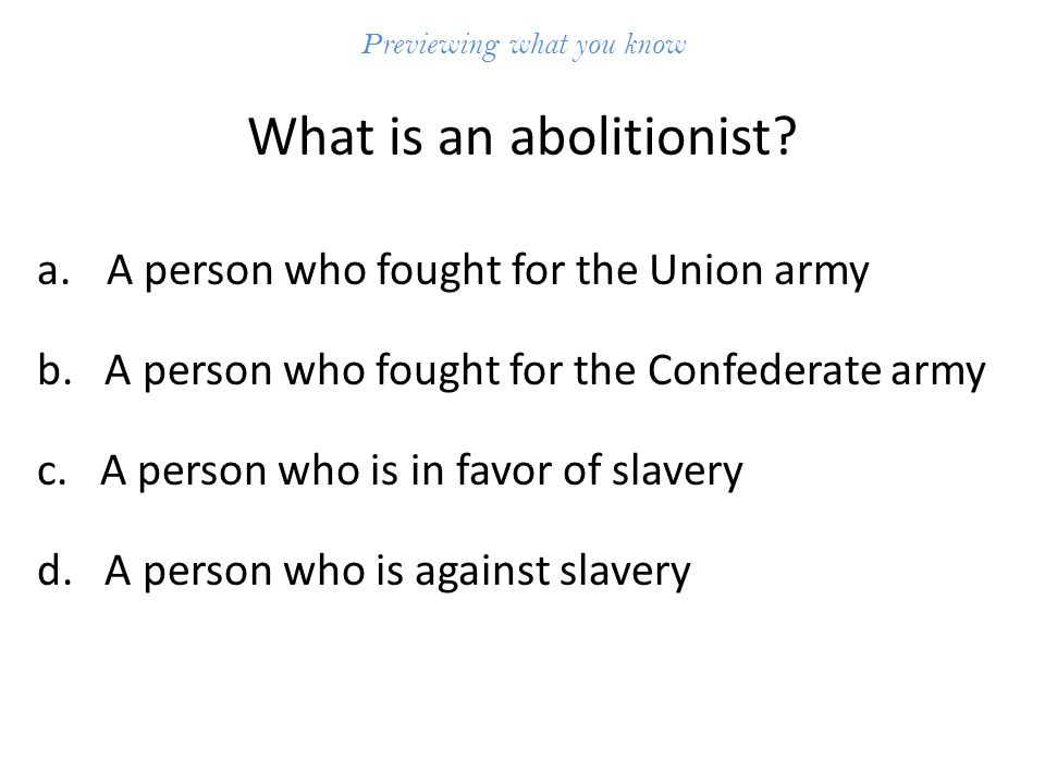 Previewing what you know What is an abolitionist