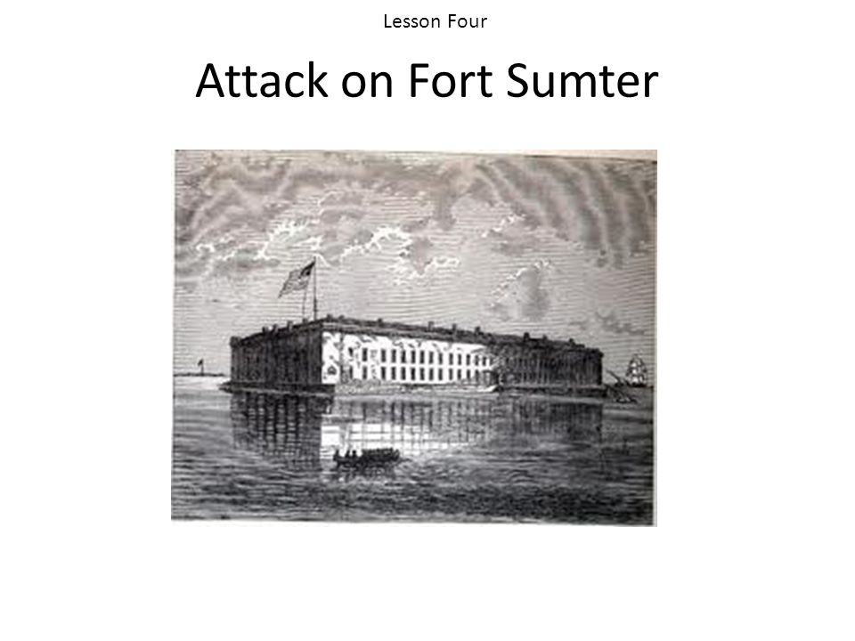 Lesson Four Attack on Fort Sumter