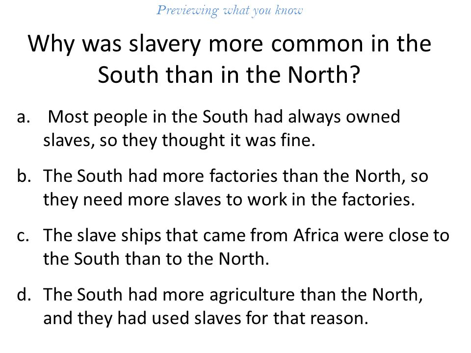 Previewing what you know Why was slavery more common in the South than in the North