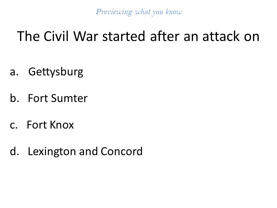 Previewing what you know The Civil War started after an attack on