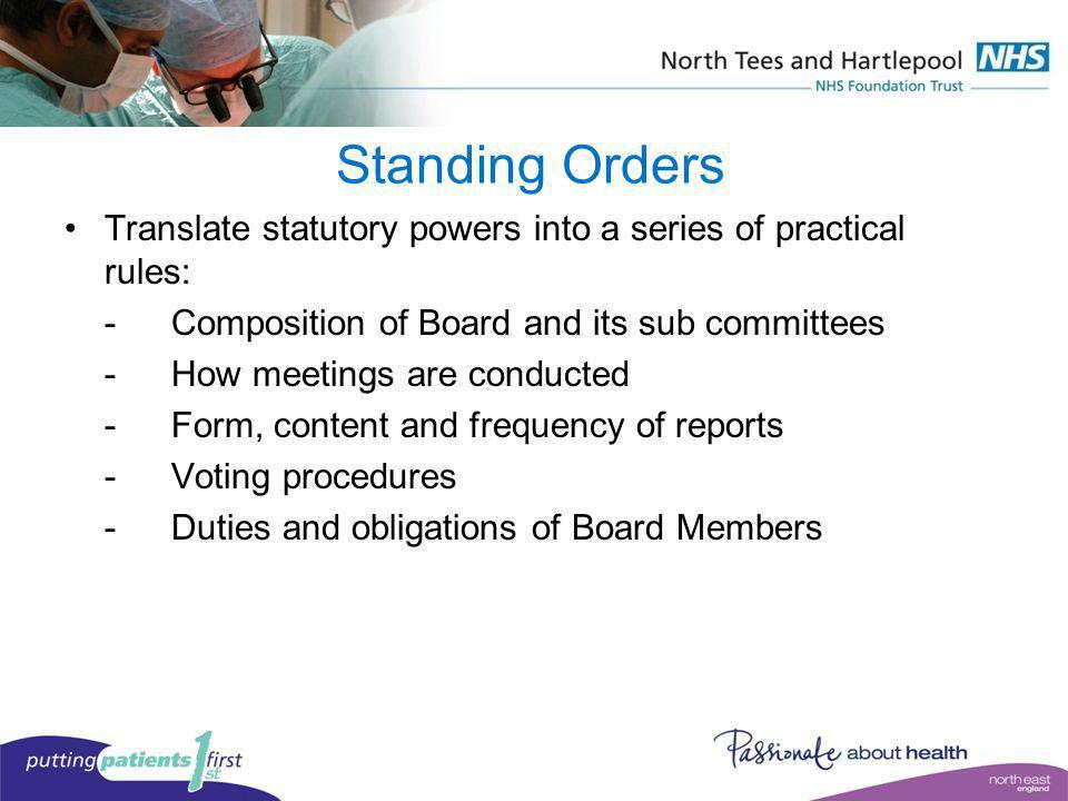 Standing Orders Translate statutory powers into a series of practical rules: - Composition of Board and its sub committees.