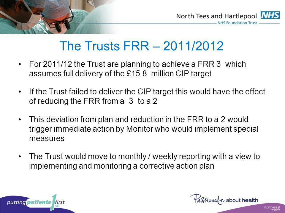 The Trusts FRR – 2011/2012 For 2011/12 the Trust are planning to achieve a FRR 3 which assumes full delivery of the £15.8 million CIP target.