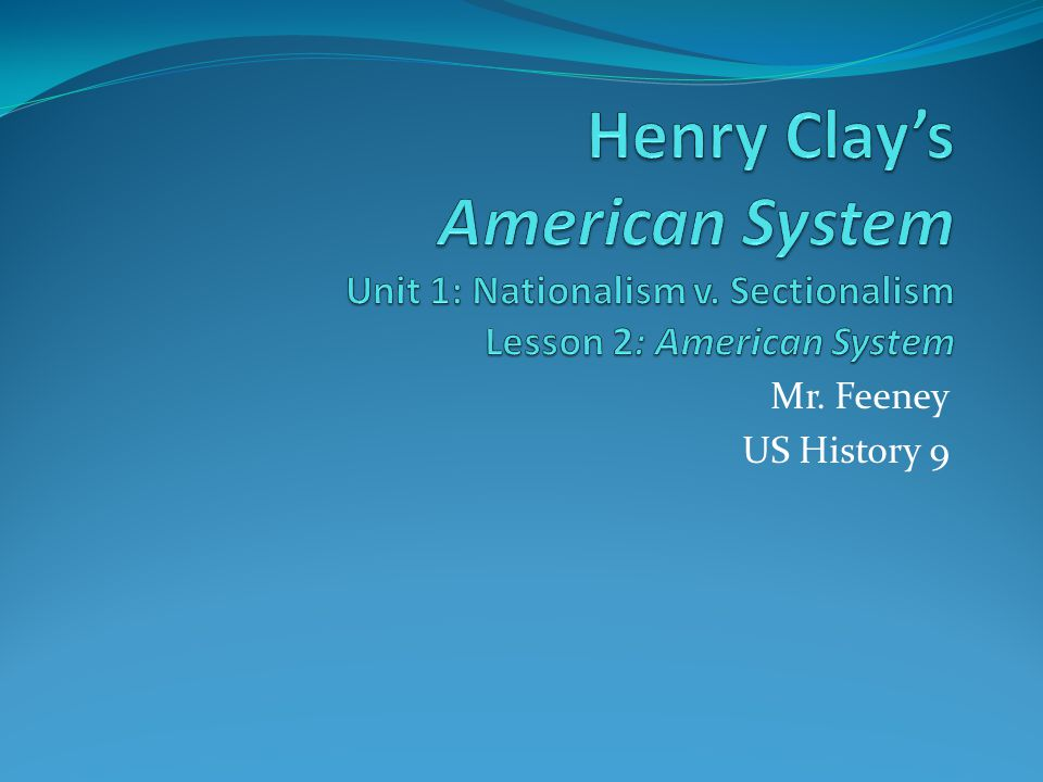 Henry Clay's American System Unit 1: Nationalism v