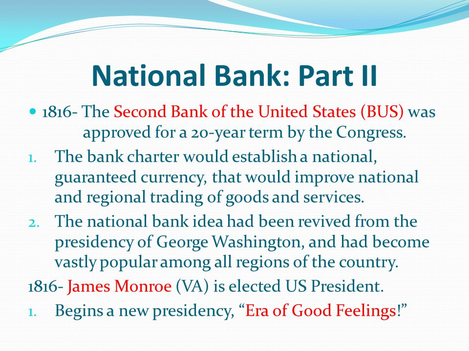 National Bank: Part II The Second Bank of the United States (BUS) was approved for a 20-year term by the Congress.