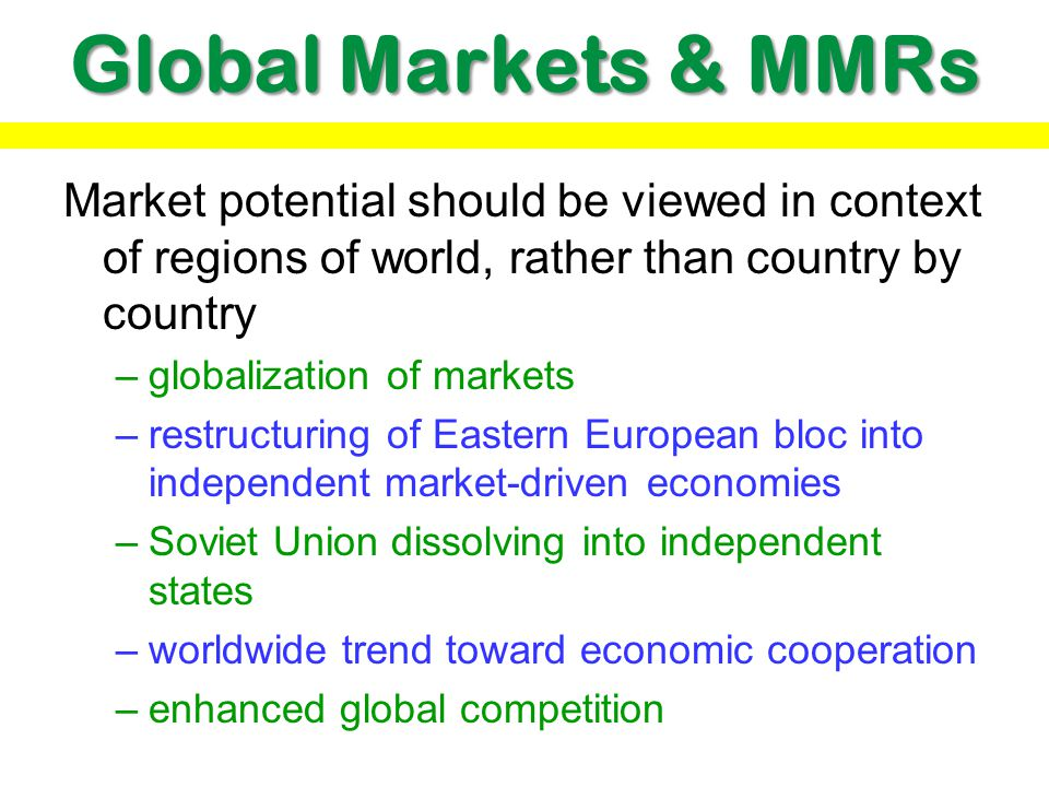 Global Markets & MMRs Market potential should be viewed in context of regions of world, rather than country by country.