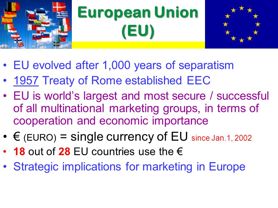 European Union (EU) € (EURO) = single currency of EU since Jan.1, 2002