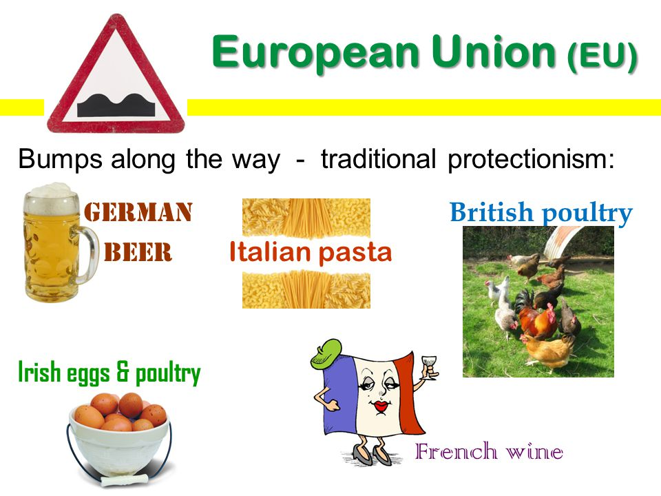 European Union (EU) Bumps along the way - traditional protectionism: