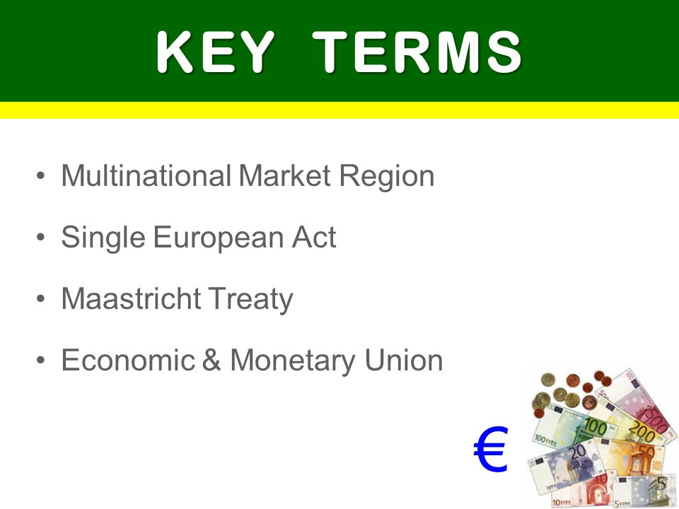 KEY TERMS Multinational Market Region Single European Act