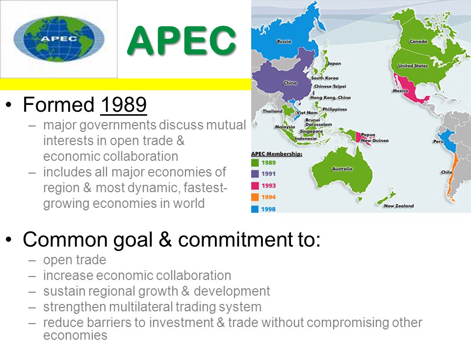 APEC Formed 1989 Common goal & commitment to: