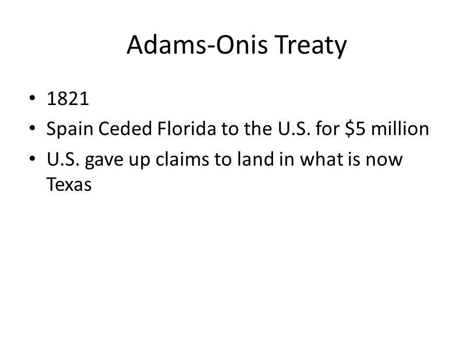 Adams-Onis Treaty 1821 Spain Ceded Florida to the U.S. for $5 million