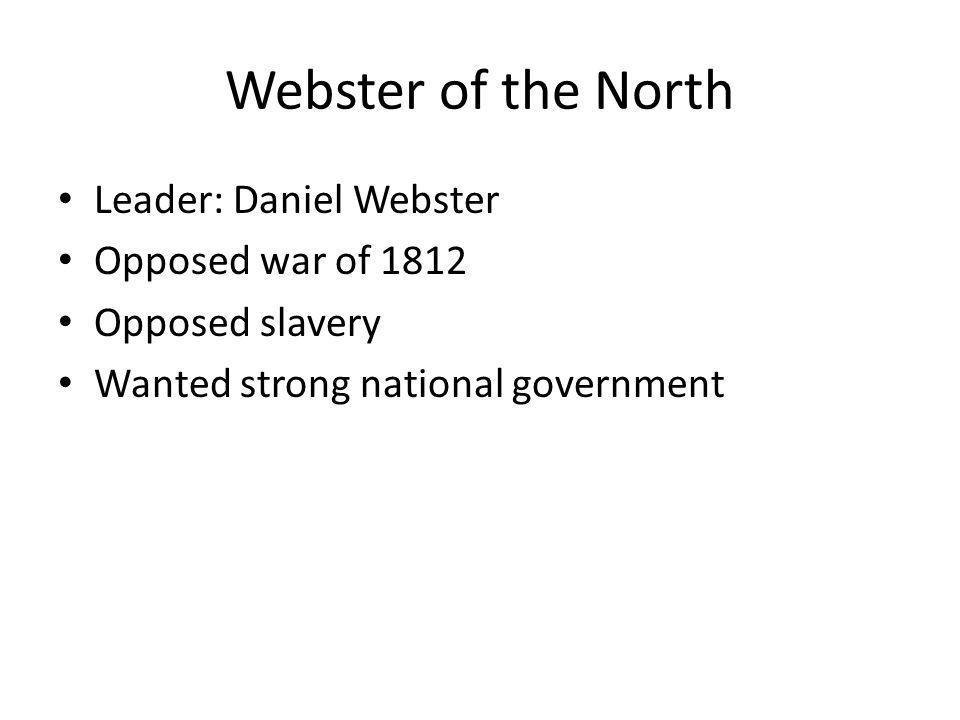 Webster of the North Leader: Daniel Webster Opposed war of 1812