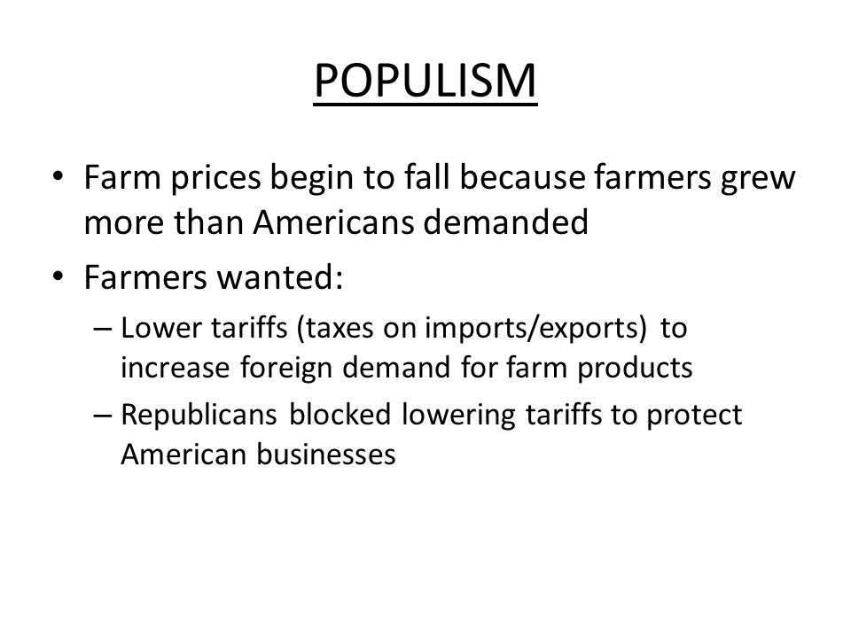 POPULISM Farm prices begin to fall because farmers grew more than Americans demanded. Farmers wanted: