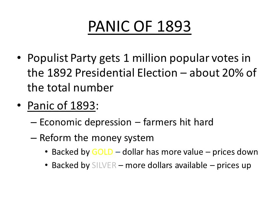 PANIC OF 1893 Populist Party gets 1 million popular votes in the 1892 Presidential Election – about 20% of the total number.