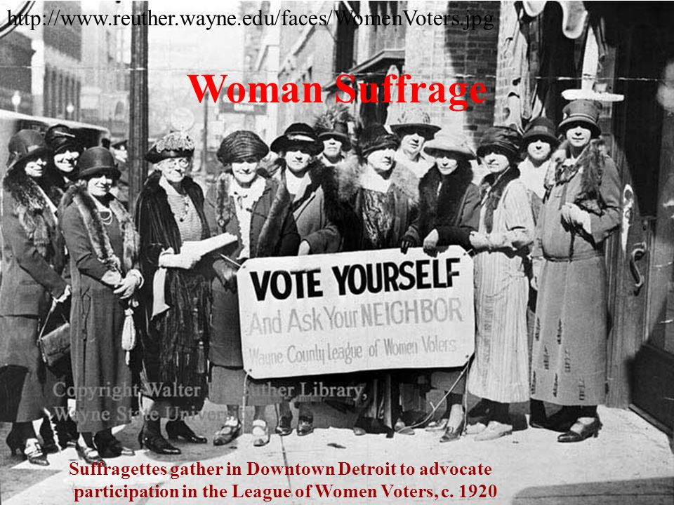 Woman Suffrage http://www.reuther.wayne.edu/faces/WomenVoters.jpg
