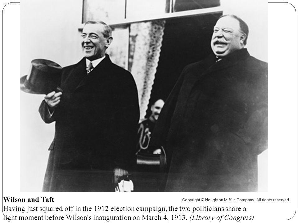 Wilson and Taft Wilson and Taft.