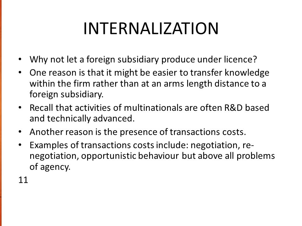 INTERNALIZATION Why not let a foreign subsidiary produce under licence