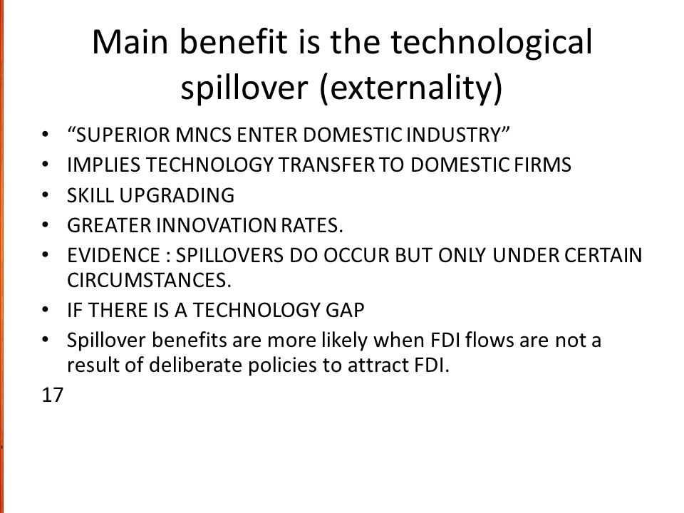 Main benefit is the technological spillover (externality)