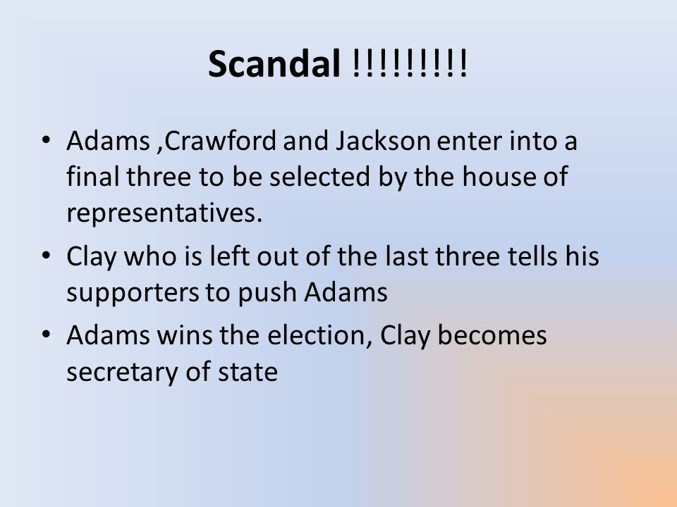 Scandal !!!!!!!!! Adams ,Crawford and Jackson enter into a final three to be selected by the house of representatives.