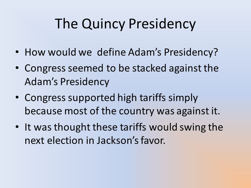 The Quincy Presidency How would we define Adam's Presidency