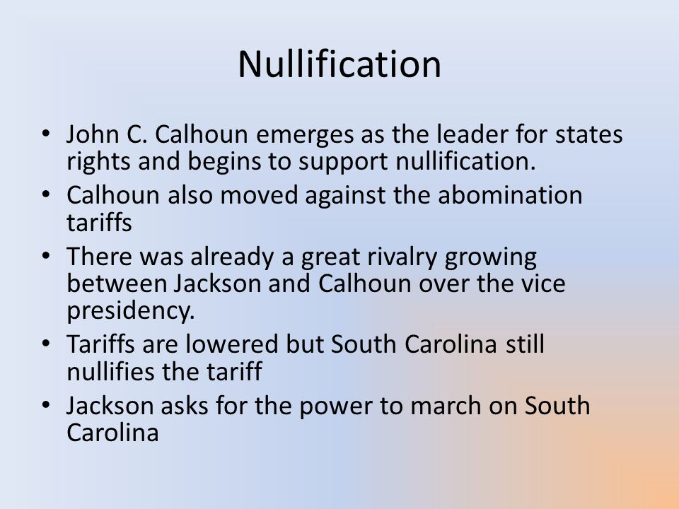 Nullification John C. Calhoun emerges as the leader for states rights and begins to support nullification.