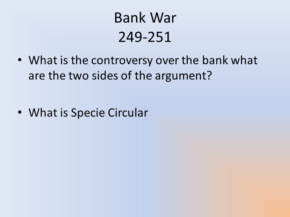 Bank War 249-251 What is the controversy over the bank what are the two sides of the argument.