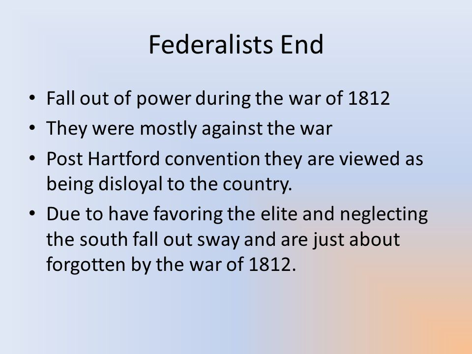 Federalists End Fall out of power during the war of 1812