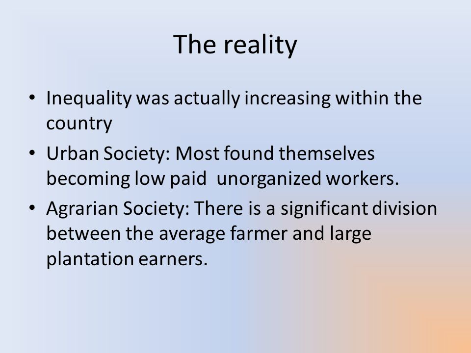 The reality Inequality was actually increasing within the country