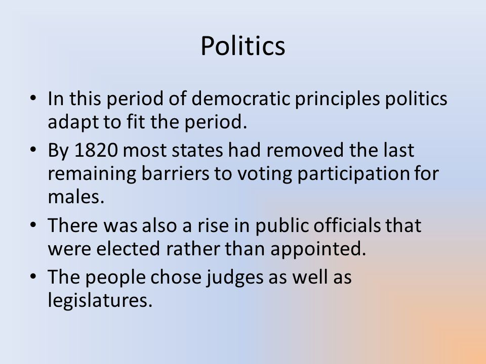 Politics In this period of democratic principles politics adapt to fit the period.