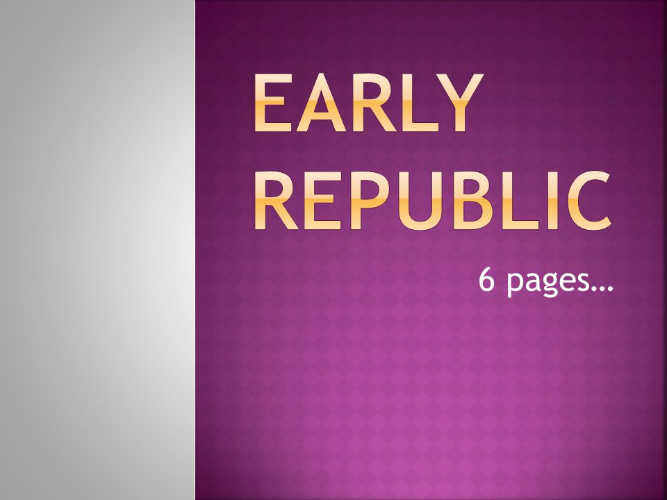 Early republic 6 pages…