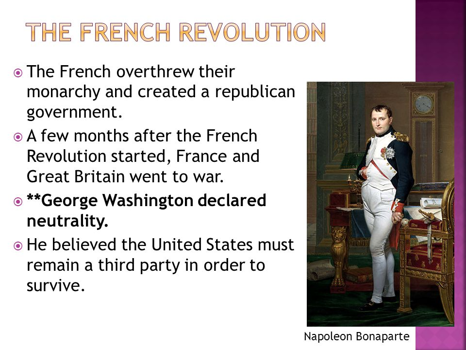 The french revolution The French overthrew their monarchy and created a republican government.
