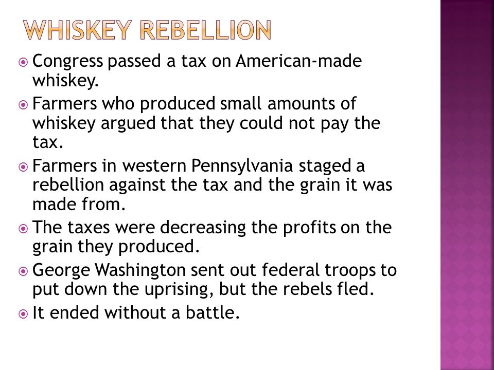 Whiskey Rebellion Congress passed a tax on American-made whiskey.