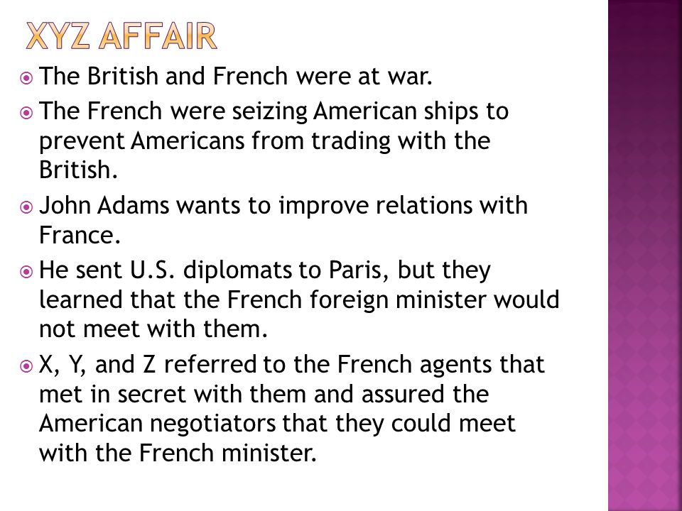 XYZ Affair The British and French were at war.