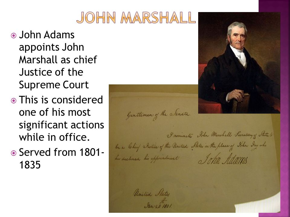 John Marshall John Adams appoints John Marshall as chief Justice of the Supreme Court.