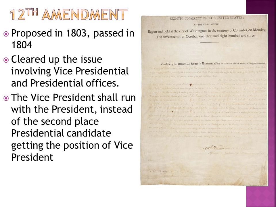 12th amendment Proposed in 1803, passed in 1804