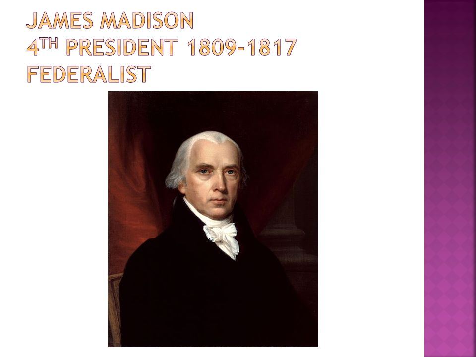 James madison 4th president 1809-1817 federalist