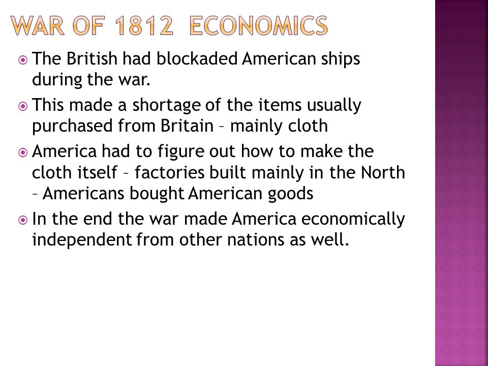 War of 1812 Economics The British had blockaded American ships during the war.