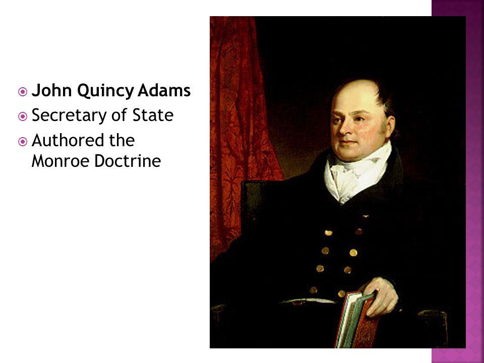 John Quincy Adams Secretary of State Authored the Monroe Doctrine