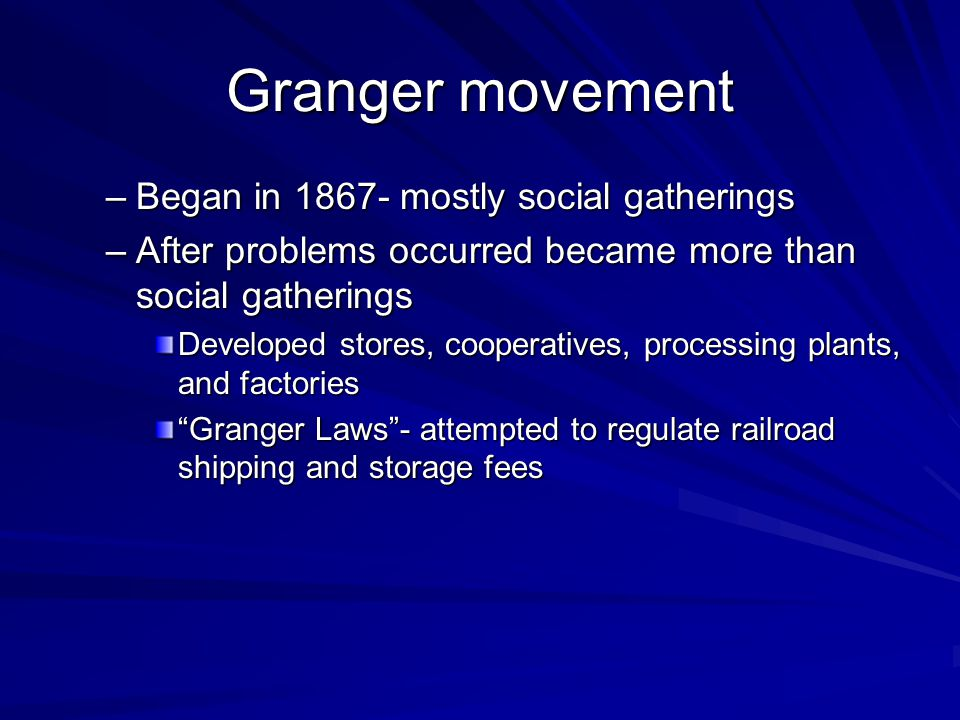 Granger movement Began in 1867- mostly social gatherings