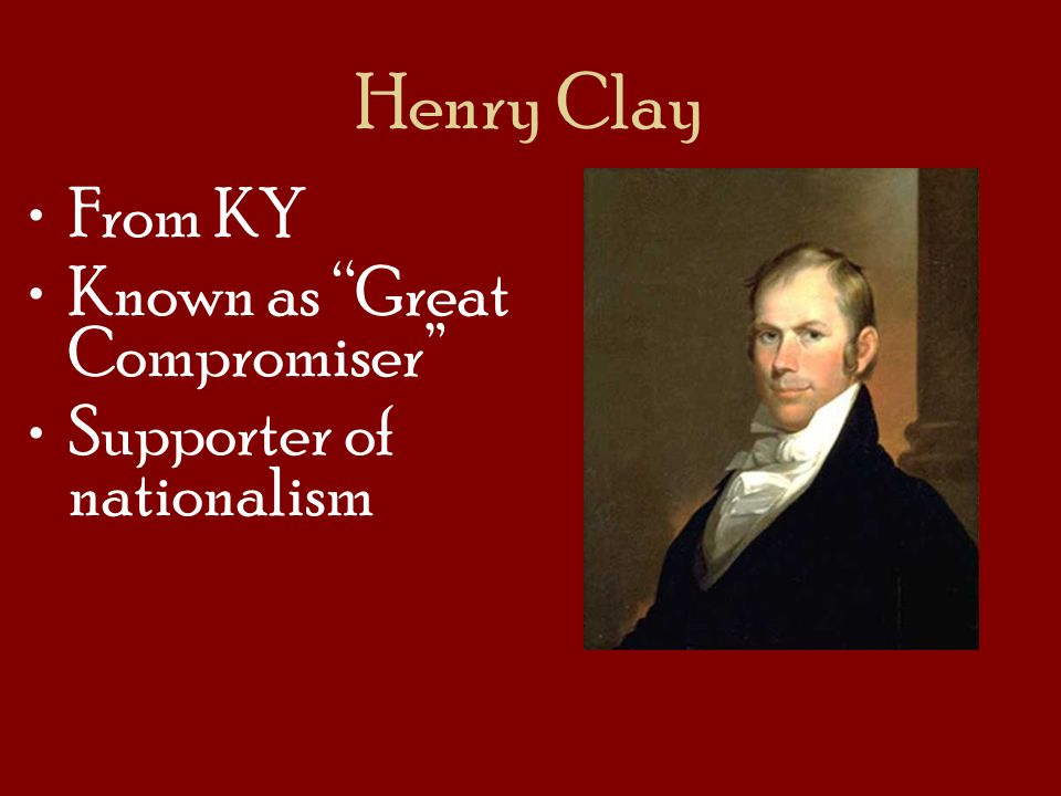 Henry Clay From KY Known as Great Compromiser
