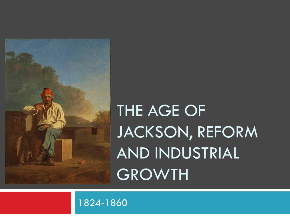 The Age of Jackson, Reform and Industrial Growth