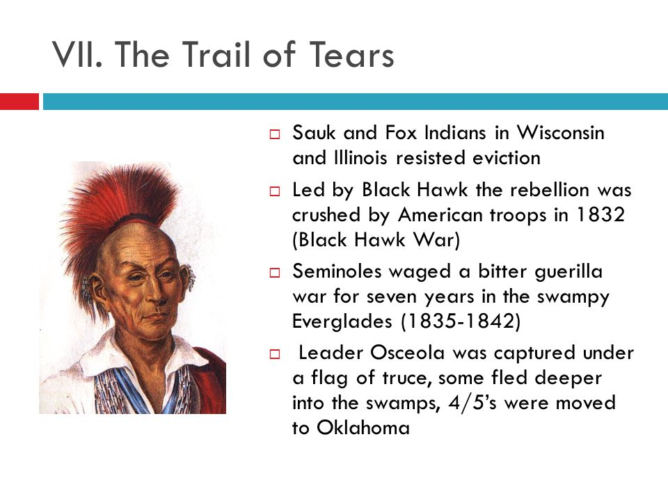 VII. The Trail of Tears Sauk and Fox Indians in Wisconsin and Illinois resisted eviction.