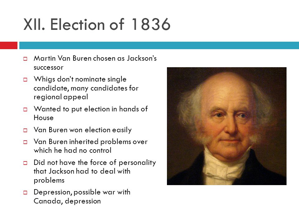 XII. Election of 1836 Martin Van Buren chosen as Jackson's successor