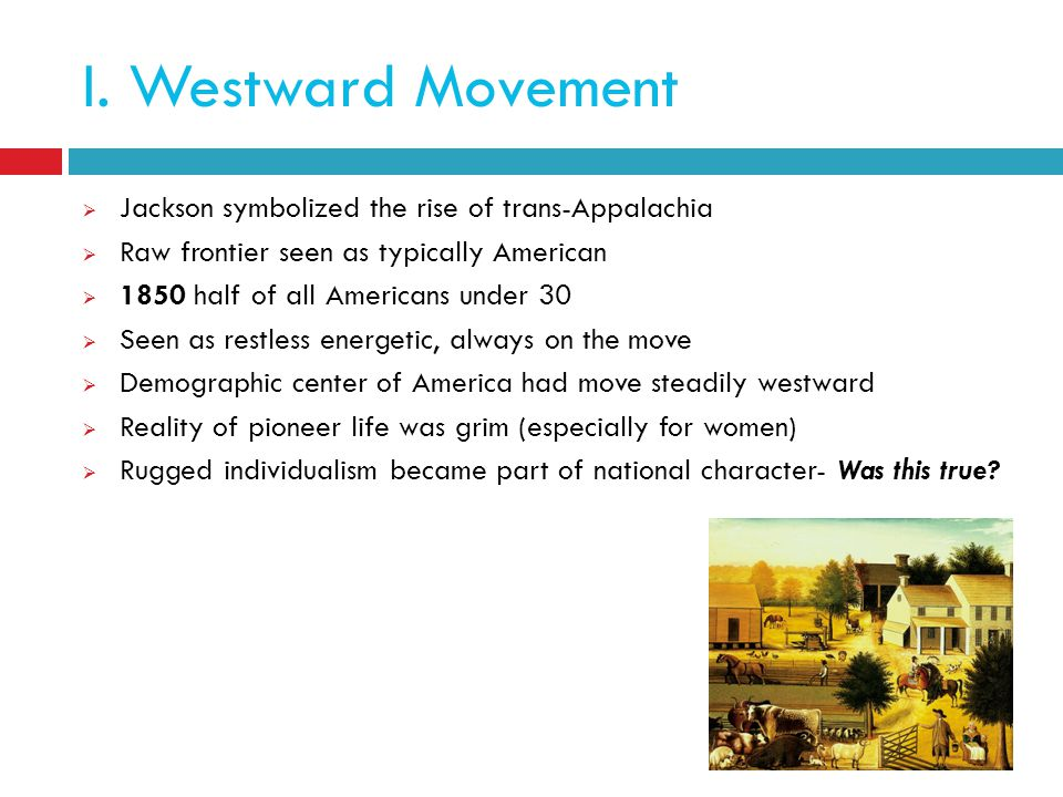 I. Westward Movement Jackson symbolized the rise of trans-Appalachia
