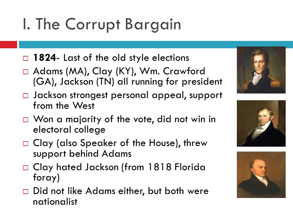 I. The Corrupt Bargain 1824- Last of the old style elections