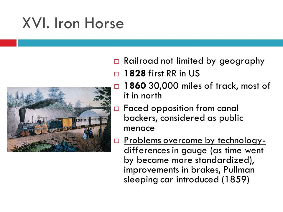 XVI. Iron Horse Railroad not limited by geography 1828 first RR in US