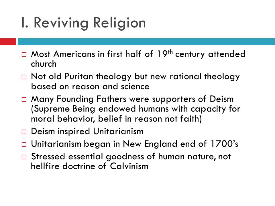 I. Reviving Religion Most Americans in first half of 19th century attended church.