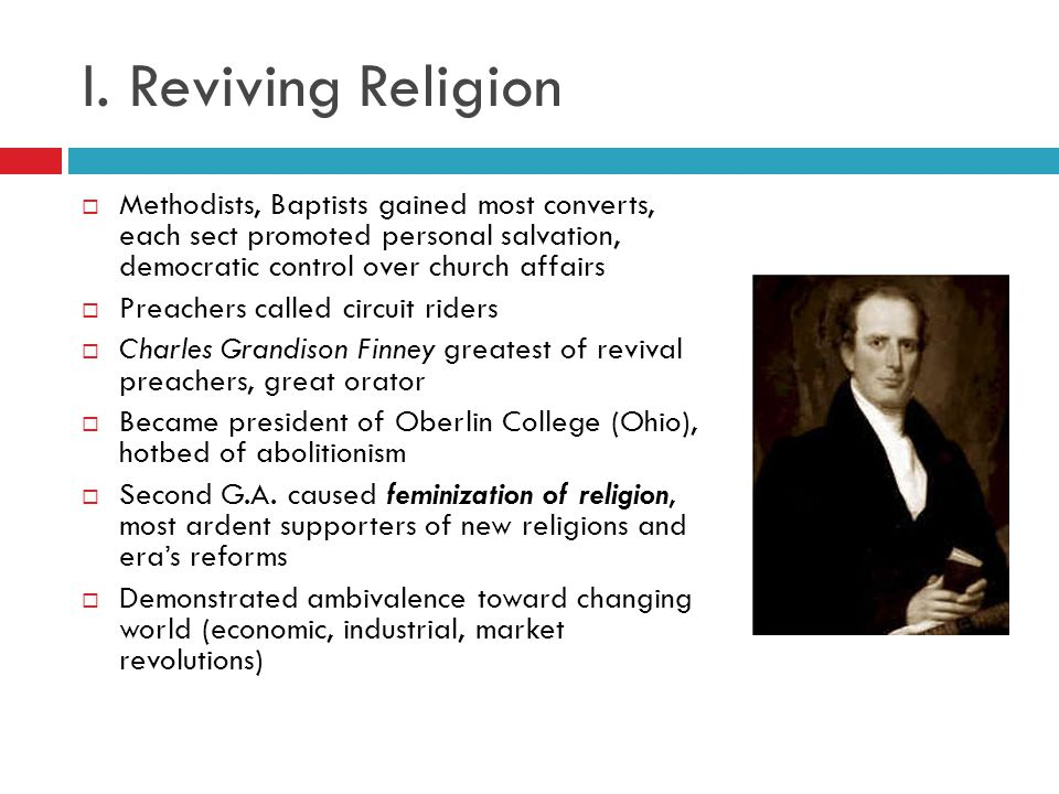 I. Reviving Religion Methodists, Baptists gained most converts, each sect promoted personal salvation, democratic control over church affairs.