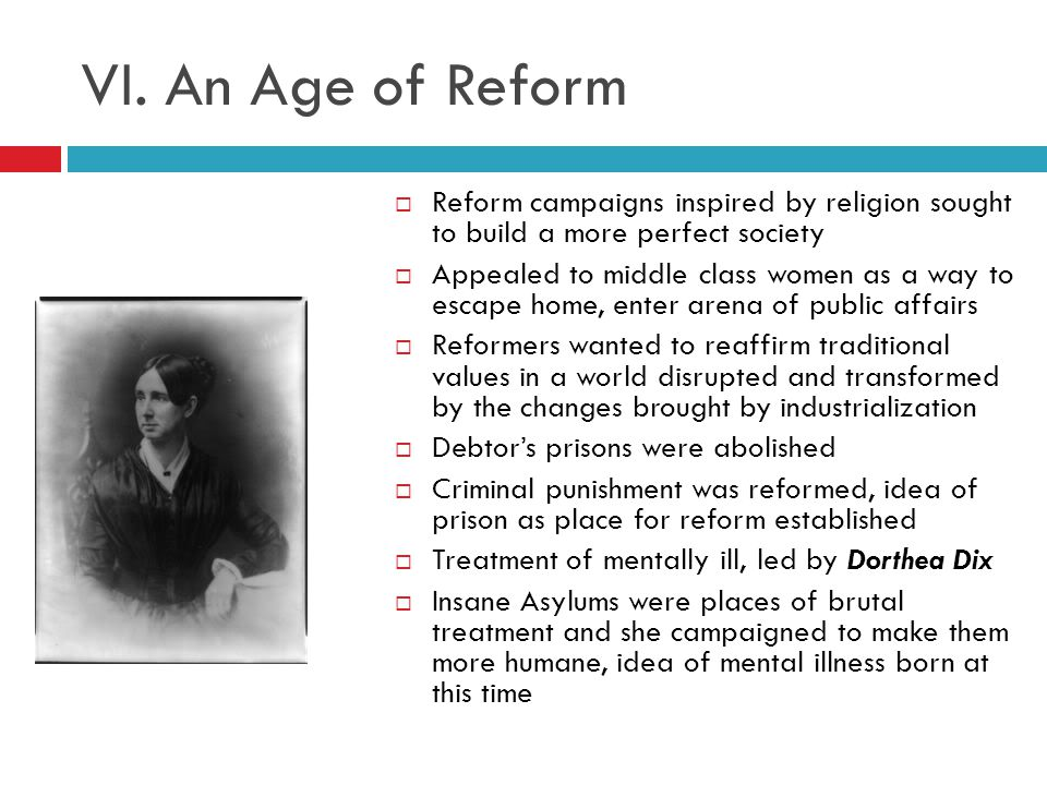 VI. An Age of Reform Reform campaigns inspired by religion sought to build a more perfect society.
