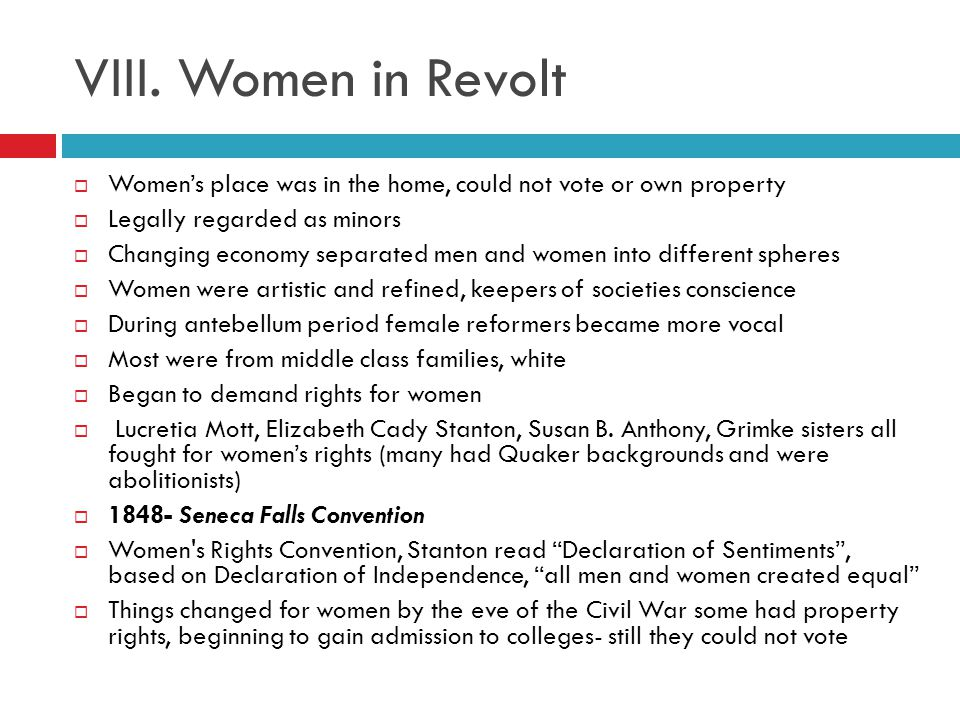 VIII. Women in Revolt Women's place was in the home, could not vote or own property. Legally regarded as minors.